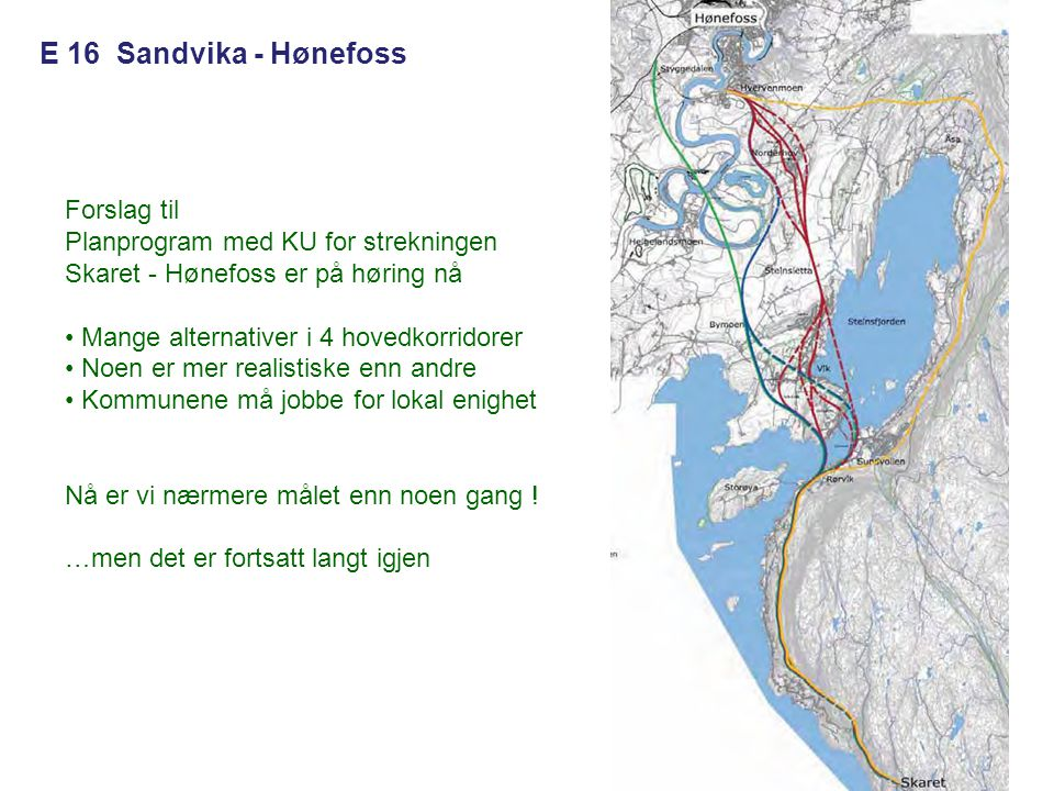 E 16 Sandvika - Hønefoss Forslag til Planprogram med KU for strekningen Skaret - Hønefoss er på høring nå • Mange alternativer i 4 hovedkorridorer • N