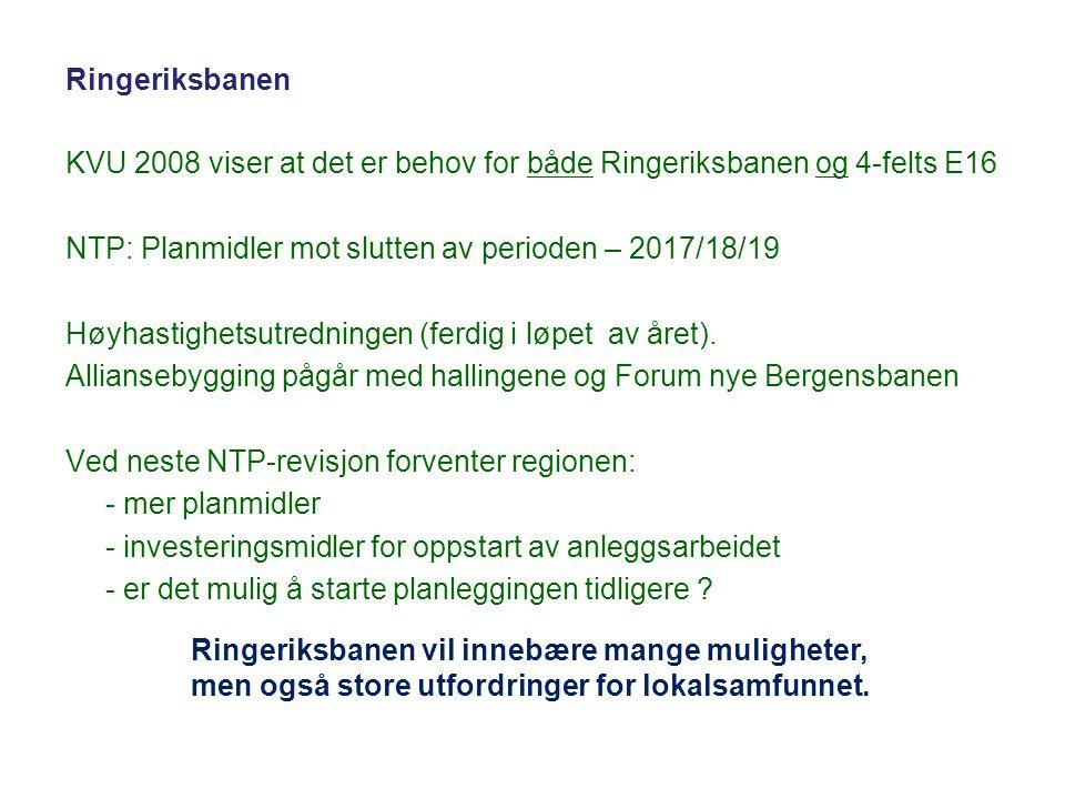 KVU 2008 viser at det er behov for både Ringeriksbanen og 4-felts E16 NTP: Planmidler mot slutten av perioden – 2017/18/19 Høyhastighetsutredningen (f