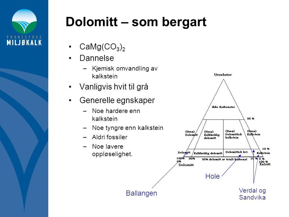 Dolomitt – som bergart •CaMg(CO 3 ) 2 •Dannelse –Kjemisk omvandling av kalkstein •Vanligvis hvit til grå •Generelle egnskaper –Noe hardere enn kalkste