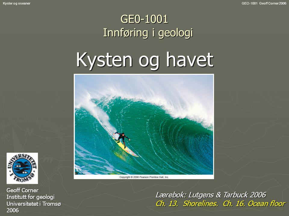 GEO-1001 Geoff Corner 2006Kyster og oseaner GE0-1001 Innføring i geologi Kysten og havet Geoff Corner Institutt for geologi Universitetet i Tromsø 200