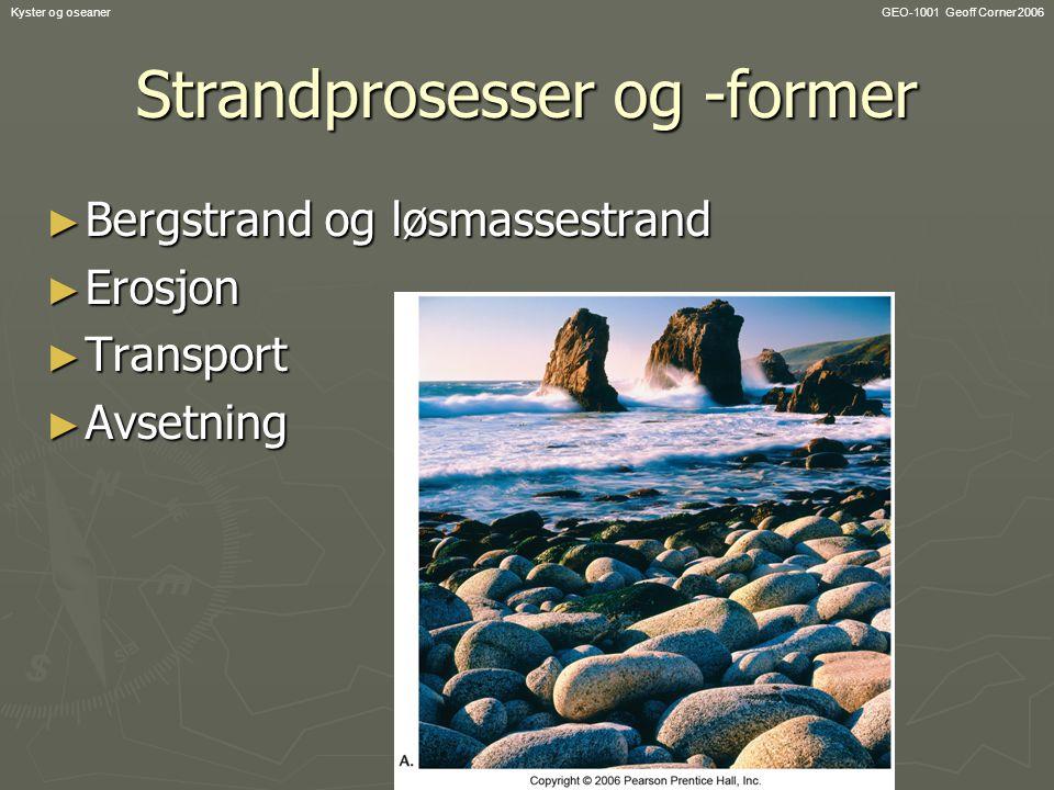 GEO-1001 Geoff Corner 2006Kyster og oseaner Strandprosesser og -former ► Bergstrand og løsmassestrand ► Erosjon ► Transport ► Avsetning