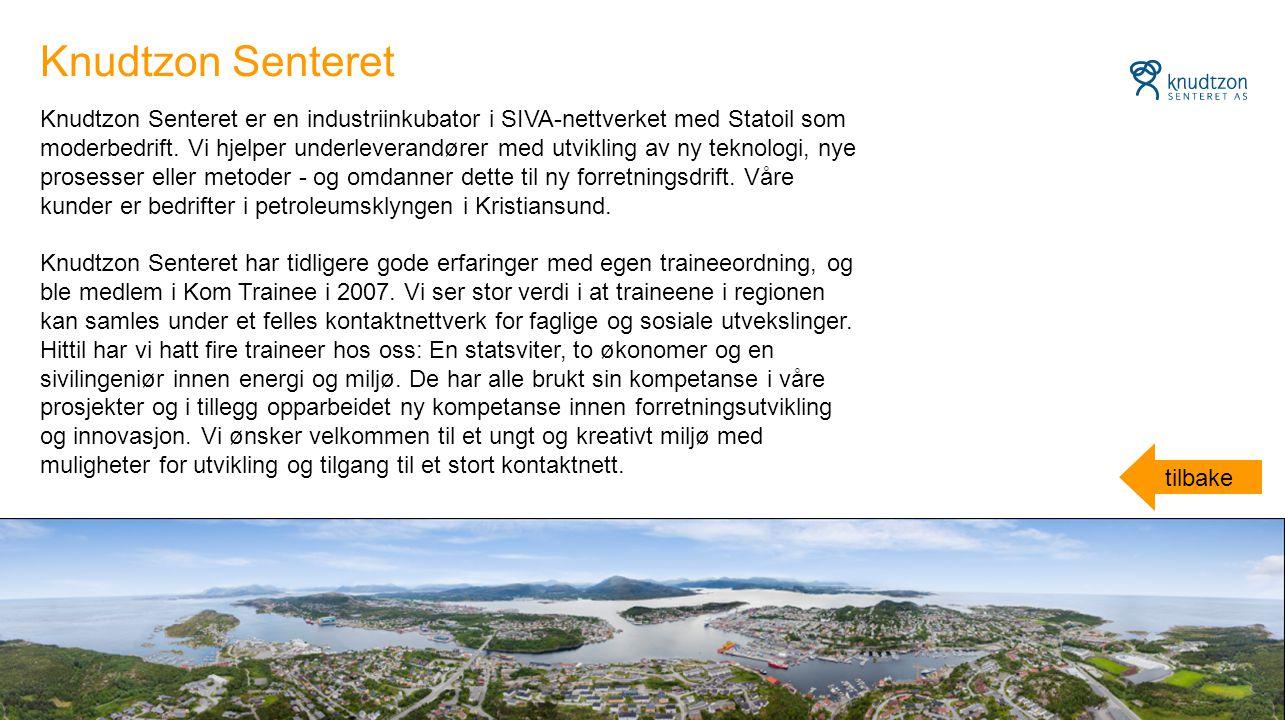 Knudtzon Senteret er en industriinkubator i SIVA-nettverket med Statoil som moderbedrift. Vi hjelper underleverandører med utvikling av ny teknologi,