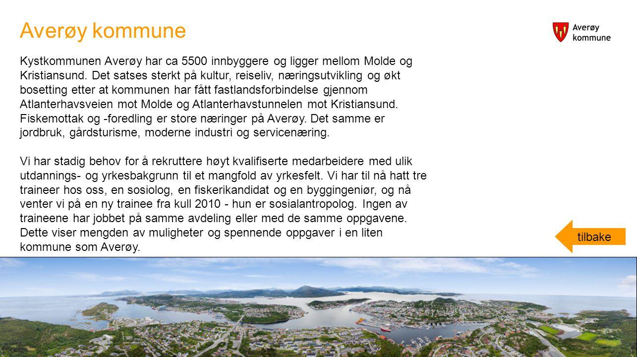 Kystkommunen Averøy har ca 5500 innbyggere og ligger mellom Molde og Kristiansund. Det satses sterkt på kultur, reiseliv, næringsutvikling og økt bose