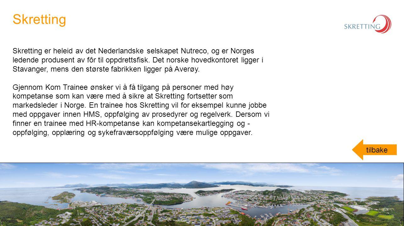 Skretting er heleid av det Nederlandske selskapet Nutreco, og er Norges ledende produsent av fôr til oppdrettsfisk. Det norske hovedkontoret ligger i