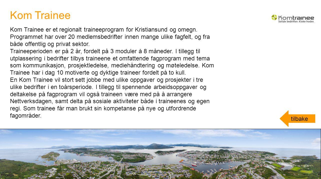 Kom Trainee er et regionalt traineeprogram for Kristiansund og omegn. Programmet har over 20 medlemsbedrifter innen mange ulike fagfelt, og fra både o