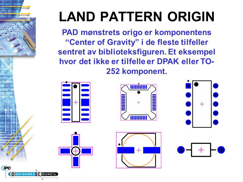 """LAND PATTERN ORIGIN PAD mønstrets origo er komponentens """"Center of Gravity"""" i de fleste tilfeller sentret av biblioteksfiguren. Et eksempel hvor det i"""