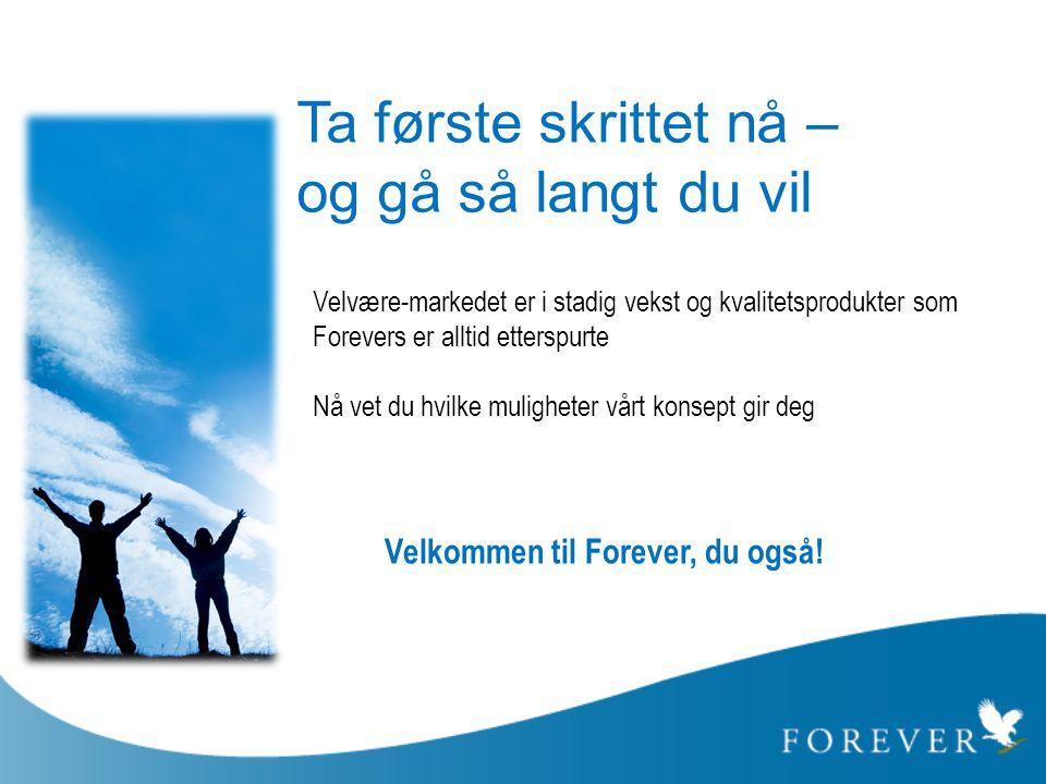 Ta første skrittet nå – og gå så langt du vil Velvære-markedet er i stadig vekst og kvalitetsprodukter som Forevers er alltid etterspurte Nå vet du hv