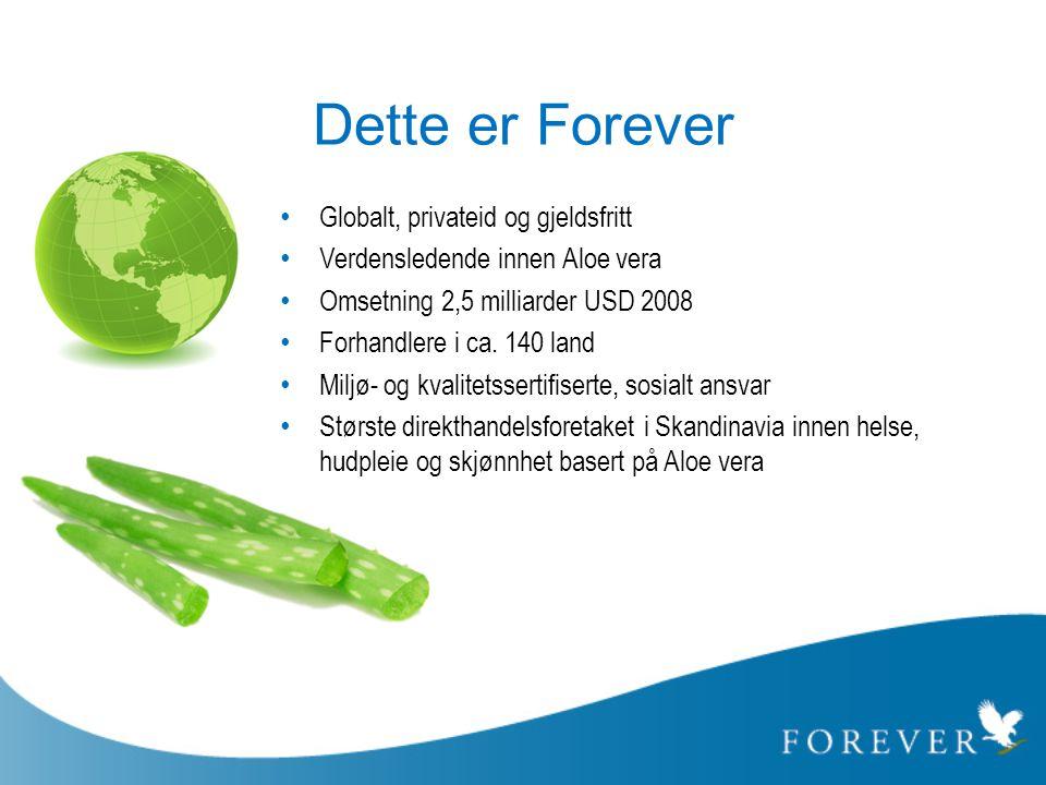 Dette er Forever • Globalt, privateid og gjeldsfritt • Verdensledende innen Aloe vera • Omsetning 2,5 milliarder USD 2008 • Forhandlere i ca. 140 land