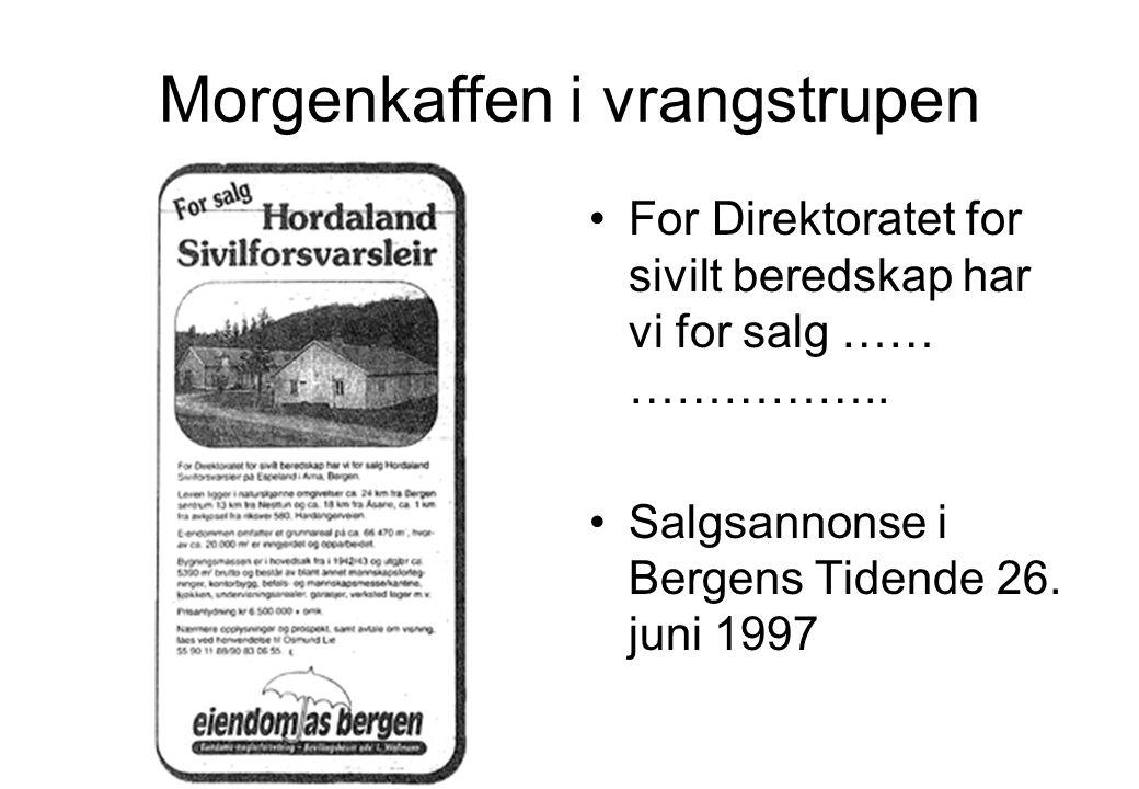 Morgenkaffen i vrangstrupen •For Direktoratet for sivilt beredskap har vi for salg …… …………….. •Salgsannonse i Bergens Tidende 26. juni 1997