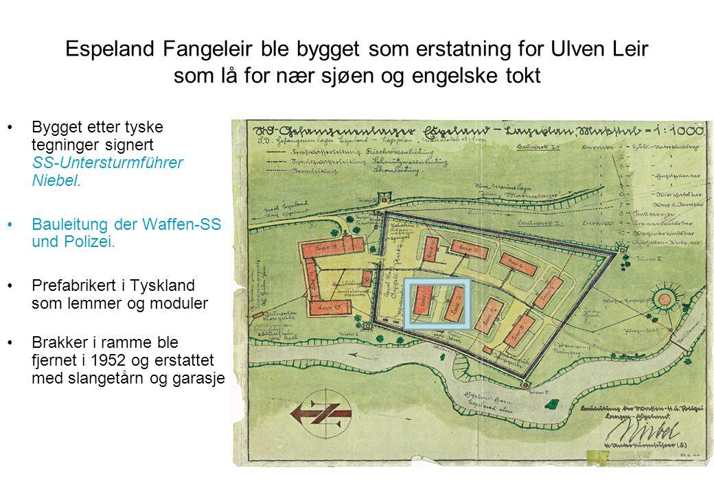 Espeland Fangeleir ble bygget som erstatning for Ulven Leir som lå for nær sjøen og engelske tokt •Bygget etter tyske tegninger signert SS-Untersturmf