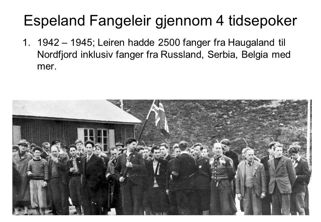 Espeland Fangeleir gjennom 4 tidsepoker 1.1942 – 1945; Leiren hadde 2500 fanger fra Haugaland til Nordfjord inklusiv fanger fra Russland, Serbia, Belg