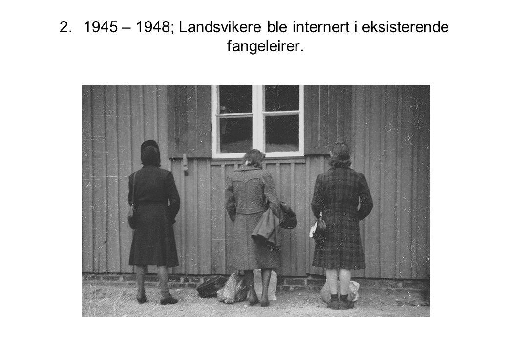 2.1945 – 1948; Landsvikere ble internert i eksisterende fangeleirer.