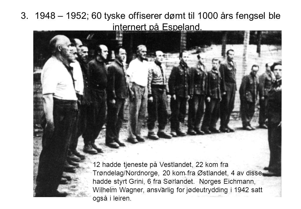 3.1948 – 1952; 60 tyske offiserer dømt til 1000 års fengsel ble internert på Espeland. 12 hadde tjeneste på Vestlandet, 22 kom fra Trøndelag/Nordnorge