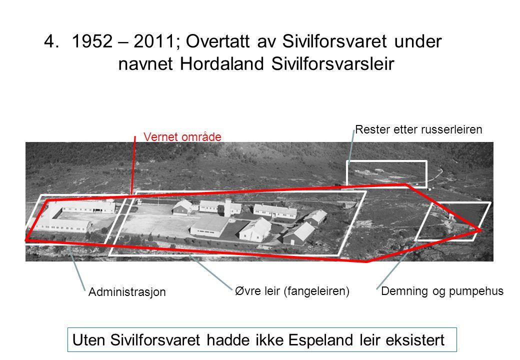 4.1952 – 2011; Overtatt av Sivilforsvaret under navnet Hordaland Sivilforsvarsleir Øvre leir (fangeleiren) Administrasjon Rester etter russerleiren Ut