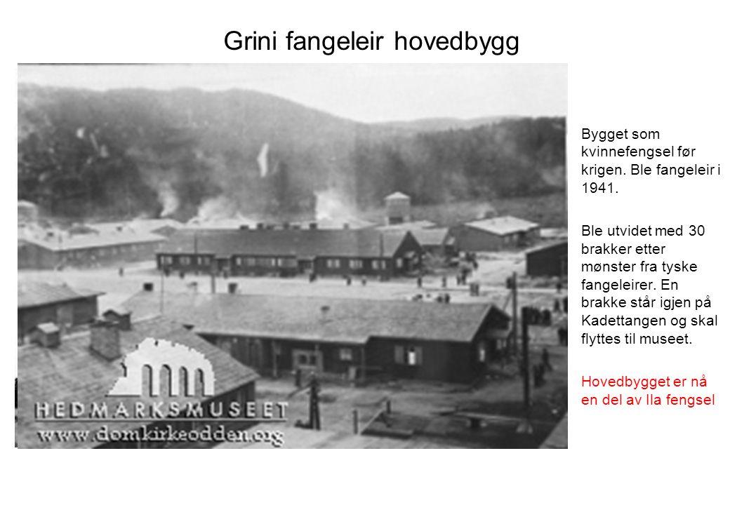 Grini fangeleir hovedbygg Bygget som kvinnefengsel før krigen. Ble fangeleir i 1941. Ble utvidet med 30 brakker etter mønster fra tyske fangeleirer. E
