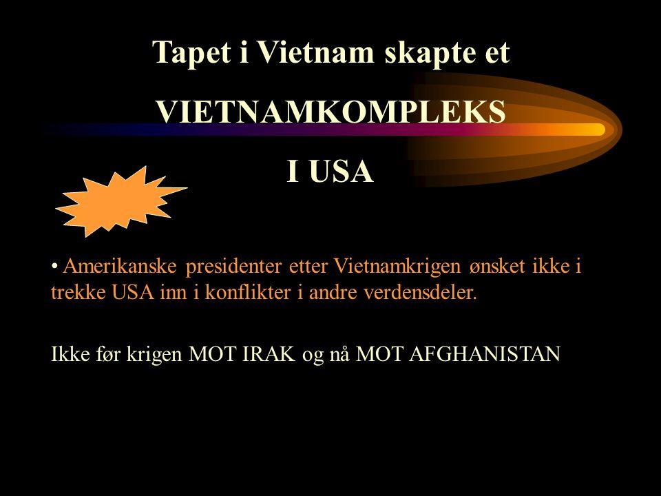 Tapet i Vietnam skapte et VIETNAMKOMPLEKS I USA • A• Amerikanske presidenter etter Vietnamkrigen ønsket ikke i trekke USA inn i konflikter i andre ver