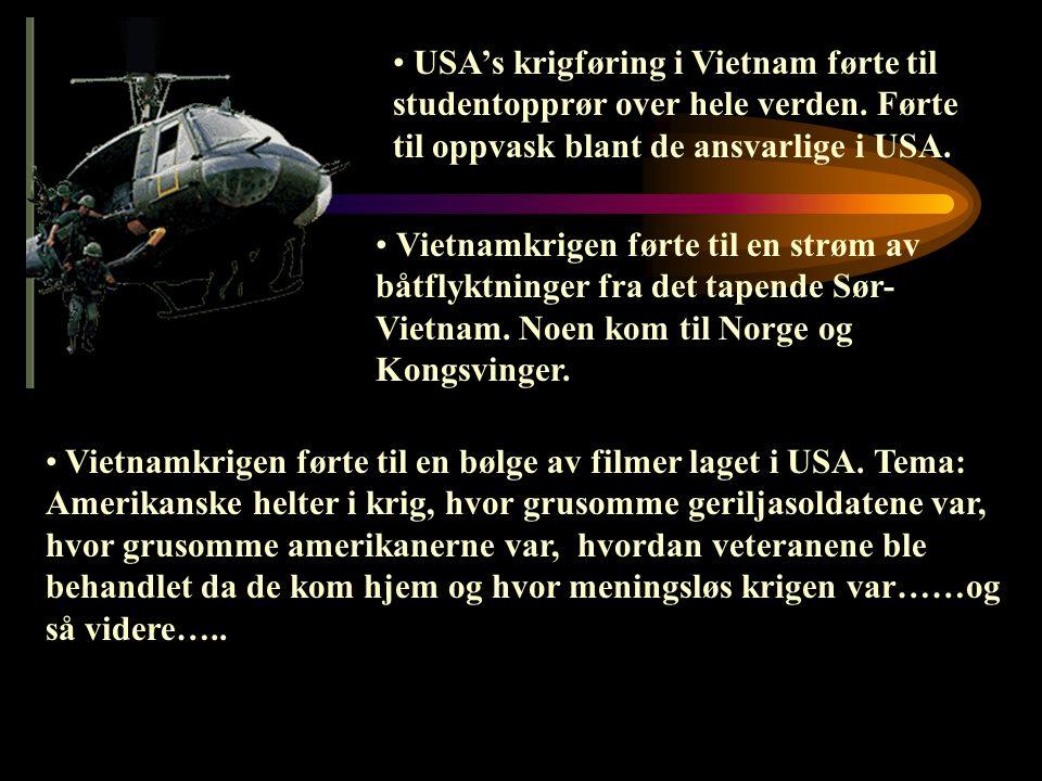 • USA's krigføring i Vietnam førte til studentopprør over hele verden. Førte til oppvask blant de ansvarlige i USA. • V• Vietnamkrigen førte til en st