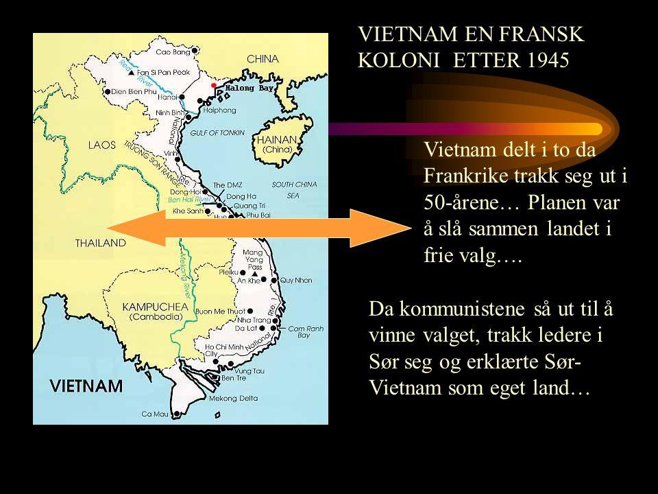 Vietnam delt i to da Frankrike trakk seg ut i 50-årene… Planen var å slå sammen landet i frie valg…. Da kommunistene så ut til å vinne valget, trakk l