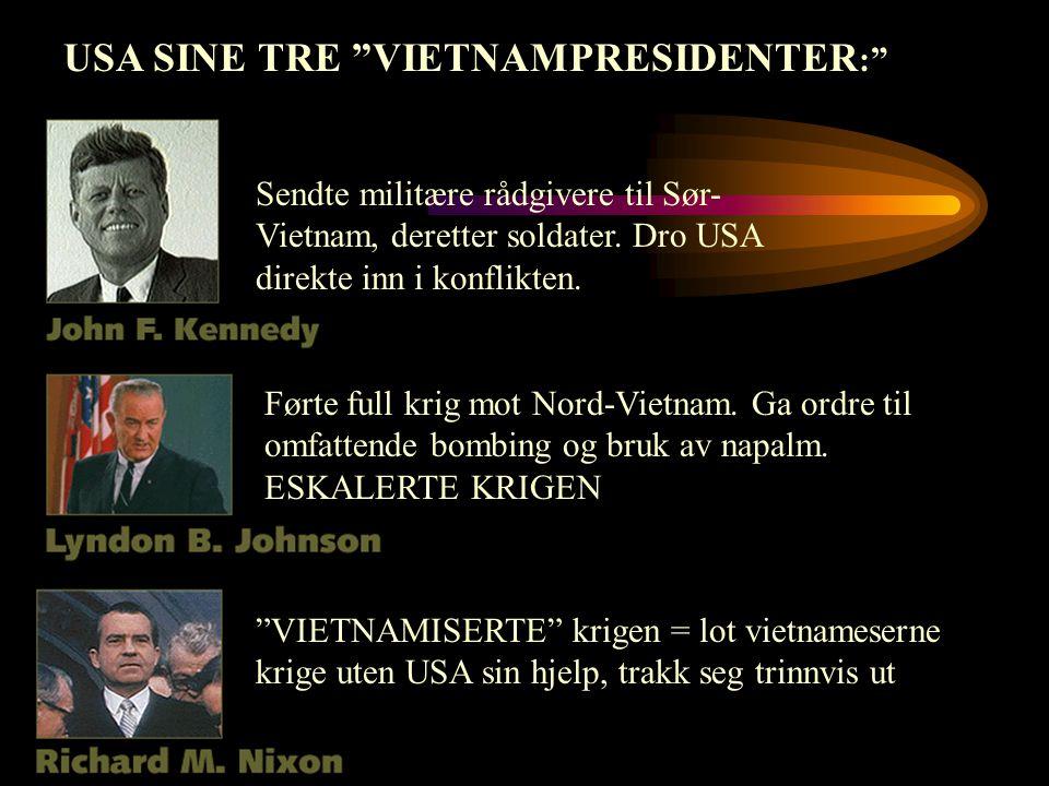 """USA SINE TRE """"VIETNAMPRESIDENTER :"""" Sendte militære rådgivere til Sør- Vietnam, deretter soldater. Dro USA direkte inn i konflikten. Førte full krig m"""