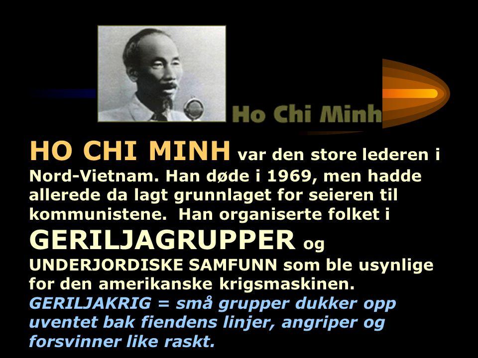 HO CHI MINH var den store lederen i Nord-Vietnam. Han døde i 1969, men hadde allerede da lagt grunnlaget for seieren til kommunistene. Han organiserte