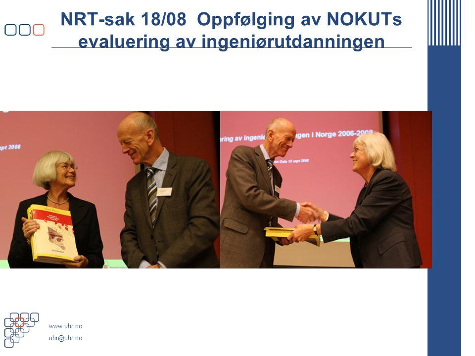 www.uhr.no uhr@uhr.no NRT-sak 18/08 Oppfølging av NOKUTs evaluering av ingeniørutdanningen