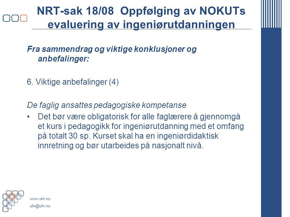 www.uhr.no uhr@uhr.no NRT-sak 18/08 Oppfølging av NOKUTs evaluering av ingeniørutdanningen Fra sammendrag og viktige konklusjoner og anbefalinger: 6.