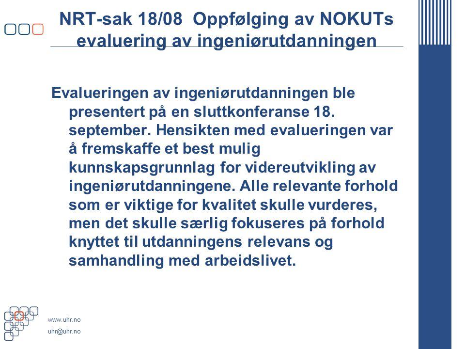 www.uhr.no uhr@uhr.no NRT-sak 18/08 Oppfølging av NOKUTs evaluering av ingeniørutdanningen Evalueringen av ingeniørutdanningen ble presentert på en sluttkonferanse 18.