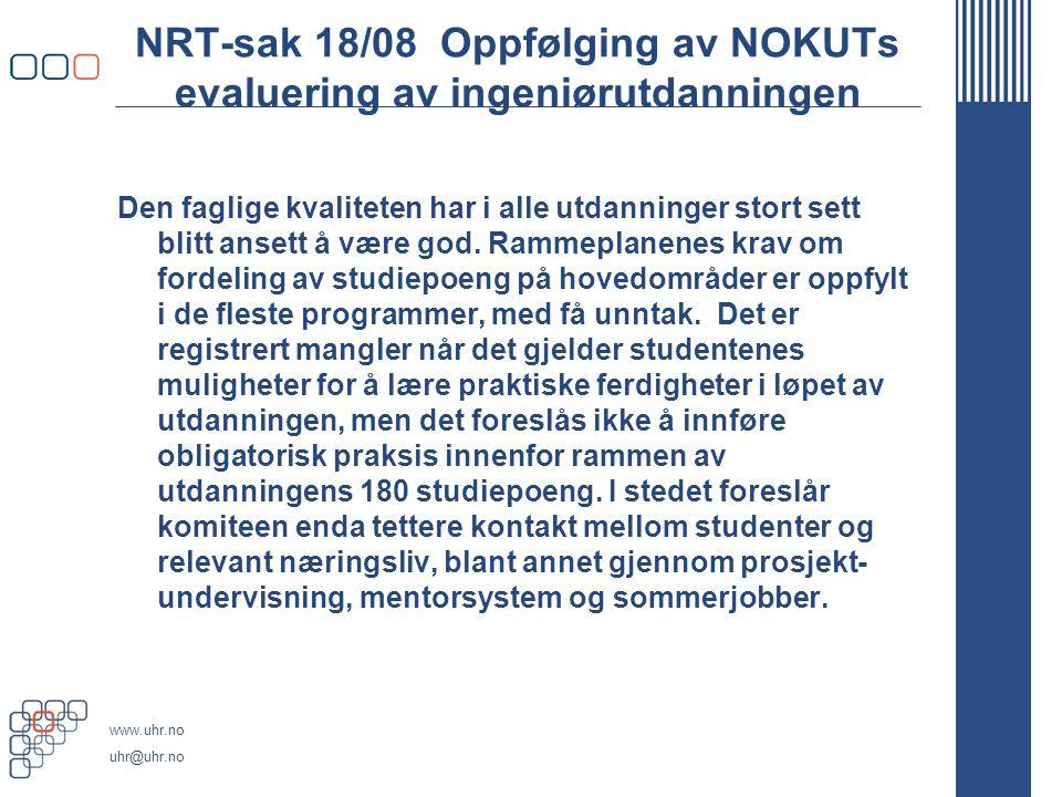 www.uhr.no uhr@uhr.no NRT-sak 18/08 Oppfølging av NOKUTs evaluering av ingeniørutdanningen Den faglige kvaliteten har i alle utdanninger stort sett blitt ansett å være god.