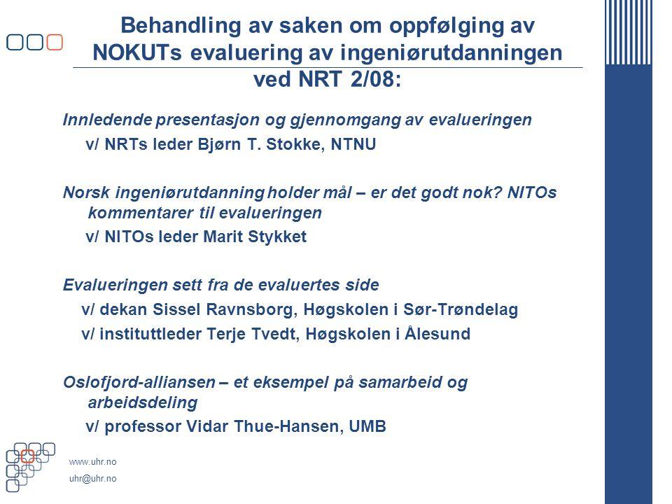 www.uhr.no uhr@uhr.no Behandling av saken om oppfølging av NOKUTs evaluering av ingeniørutdanningen ved NRT 2/08: Innledende presentasjon og gjennomgang av evalueringen v/ NRTs leder Bjørn T.