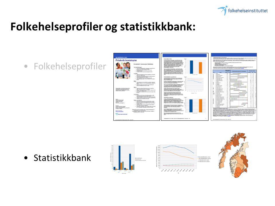 Folkehelseprofiler og statistikkbank: •Folkehelseprofiler •Statistikkbank