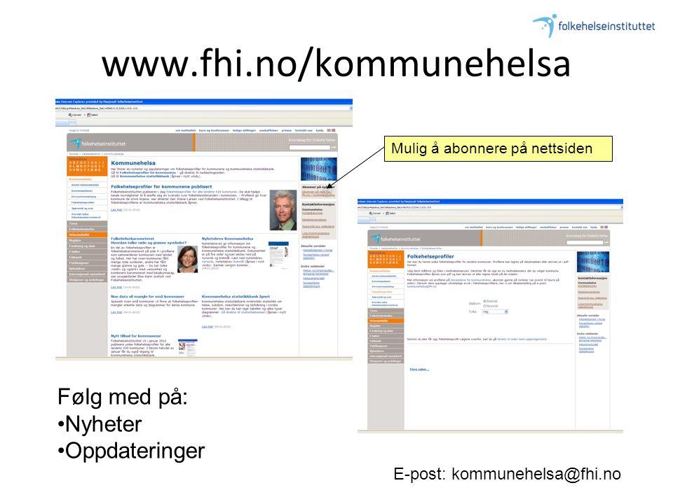 www.fhi.no/kommunehelsa Følg med på: •Nyheter •Oppdateringer E-post: kommunehelsa@fhi.no Mulig å abonnere på nettsiden
