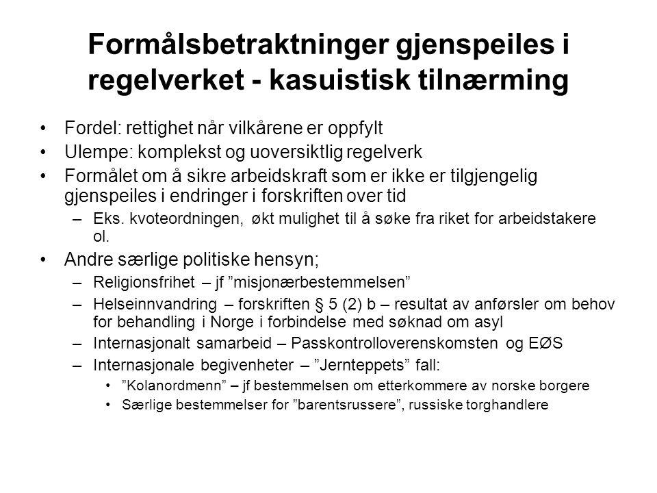 De innvandringsregulerende bestemmelsene •Utlendingsloven § 5 annet ledd og §§ 6-8 •Utlendingsforskriften §§ 2-20 •Utgangspunkt: –En person som vil arbeide i Norge må ha arbeidstillatelse, jf lovens § 6 første ledd –En person som vil oppholde seg i Norge i mer enn tre måneder uten å arbeid, må ha oppholdstillatelse, jf lovens § 6 annet ledd