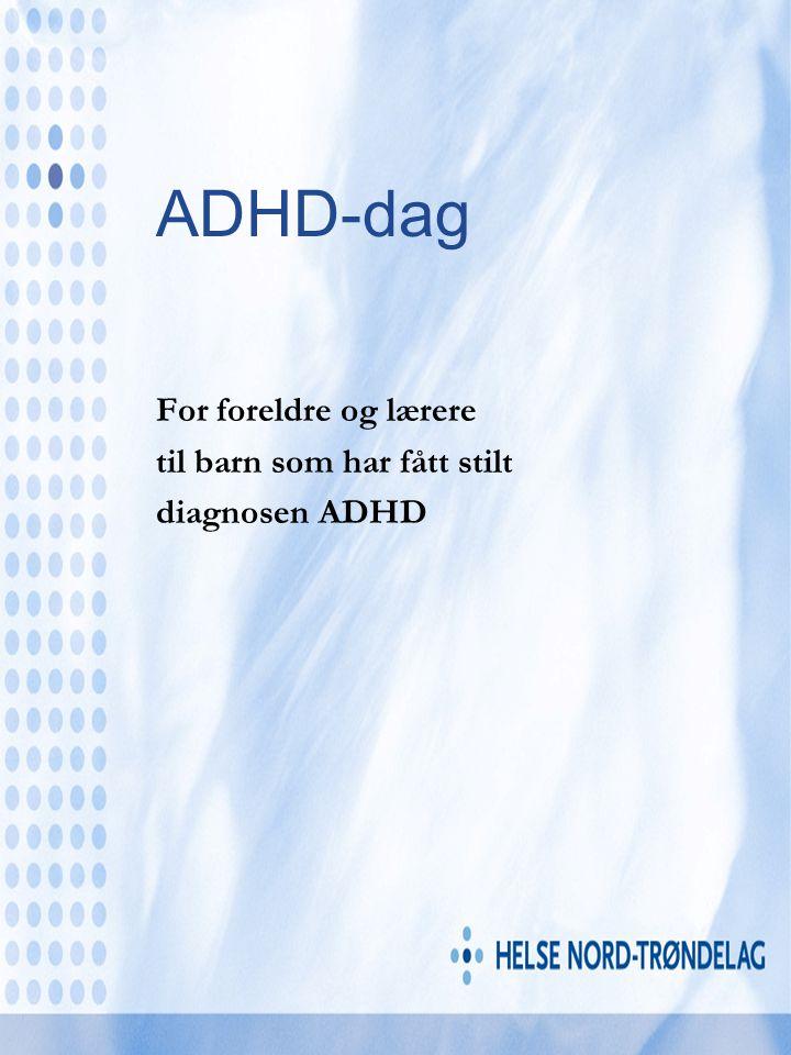 ADHD-dag For foreldre og lærere til barn som har fått stilt diagnosen ADHD