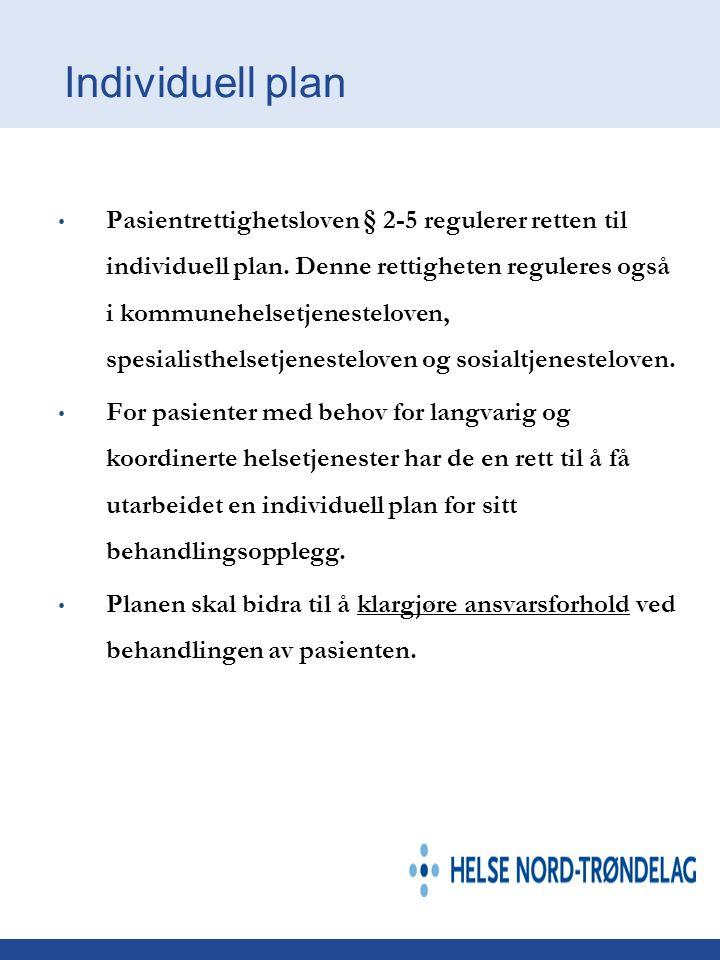 Individuell plan • Pasientrettighetsloven § 2-5 regulerer retten til individuell plan. Denne rettigheten reguleres også i kommunehelsetjenesteloven, s