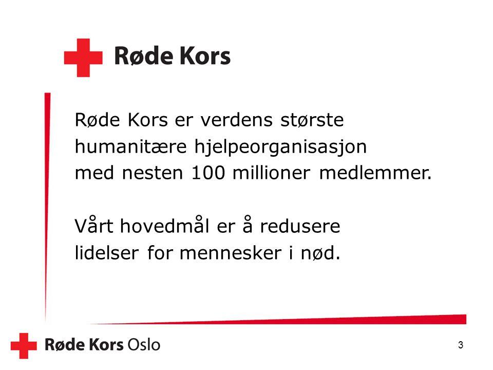 3 Røde Kors er verdens største humanitære hjelpeorganisasjon med nesten 100 millioner medlemmer. Vårt hovedmål er å redusere lidelser for mennesker i