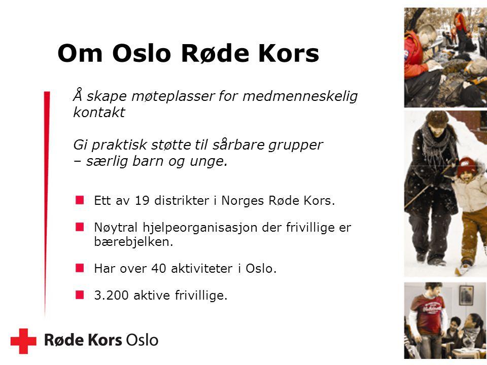5 Ett av 19 distrikter i Norges Røde Kors. Nøytral hjelpeorganisasjon der frivillige er bærebjelken. Har over 40 aktiviteter i Oslo. 3.200 aktive friv
