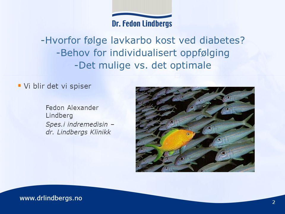 www.drlindbergs.no Livsstilssykdommer i Norge n Hjerte- og karsykdommer, svulster og skader er de vanligste årsaker til sykehusopphold n Totale offentlige helseutgifter i 2002: 112 milliarder (kr.