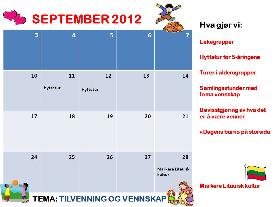 SEPTEMBER 2012 TEMA: TILVENNING OG VENNSKAP Hva gjør vi: Lekegrupper Hyttetur for 5-åringene Turer i aldersgrupper Samlingsstunder med tema vennskap B
