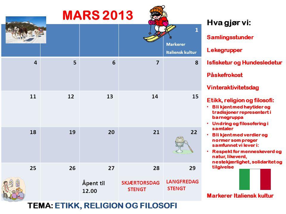 MARS 2013 TEMA: ETIKK, RELIGION OG FILOSOFI Hva gjør vi: Samlingsstunder Lekegrupper Isfisketur og Hundesledetur Påskefrokost Vinteraktivitetsdag Etik