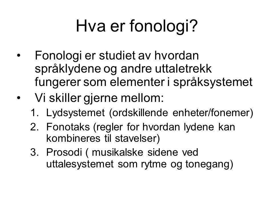 Hva er fonologi? •Fonologi er studiet av hvordan språklydene og andre uttaletrekk fungerer som elementer i språksystemet •Vi skiller gjerne mellom: 1.