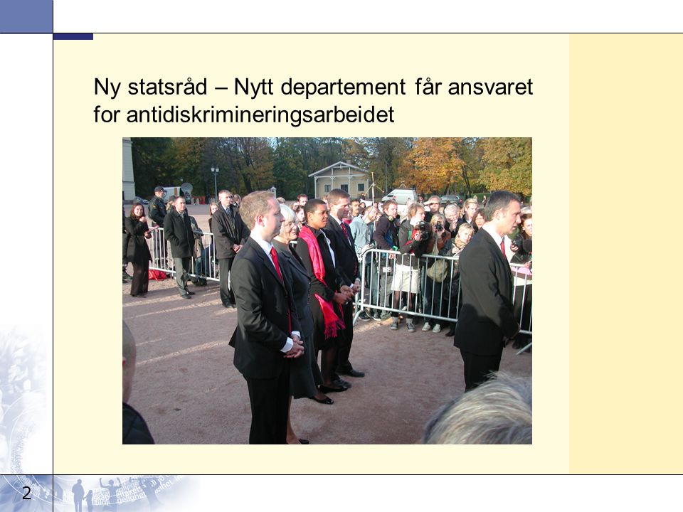 2 Ny statsråd – Nytt departement får ansvaret for antidiskrimineringsarbeidet
