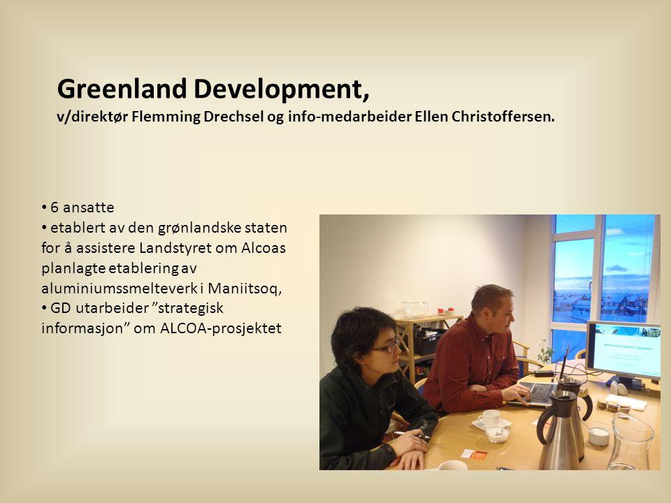• 6 ansatte • etablert av den grønlandske staten for å assistere Landstyret om Alcoas planlagte etablering av aluminiumssmelteverk i Maniitsoq, • GD utarbeider strategisk informasjon om ALCOA-prosjektet Greenland Development, v/direktør Flemming Drechsel og info-medarbeider Ellen Christoffersen.