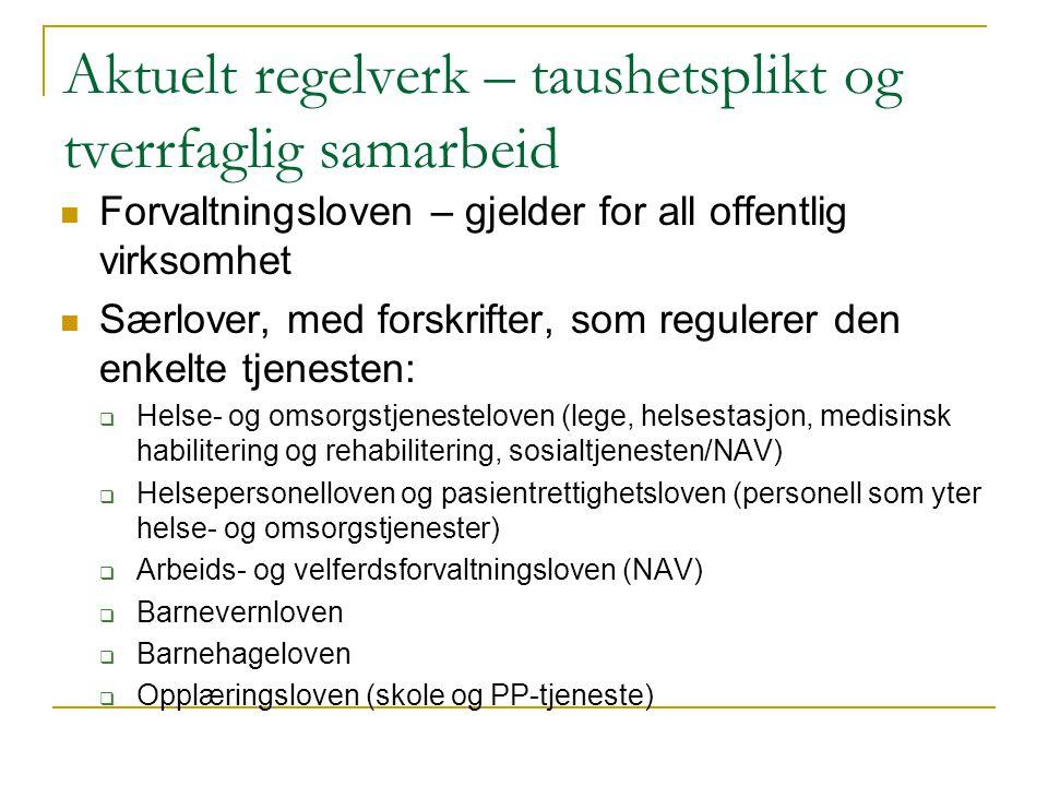 Aktuelt regelverk – taushetsplikt og tverrfaglig samarbeid  Forvaltningsloven – gjelder for all offentlig virksomhet  Særlover, med forskrifter, som