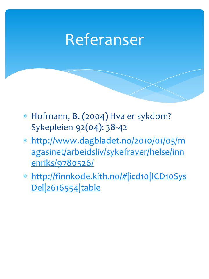  Hofmann, B. (2004) Hva er sykdom? Sykepleien 92(04): 38-42  http://www.dagbladet.no/2010/01/05/m agasinet/arbeidsliv/sykefraver/helse/inn enriks/97