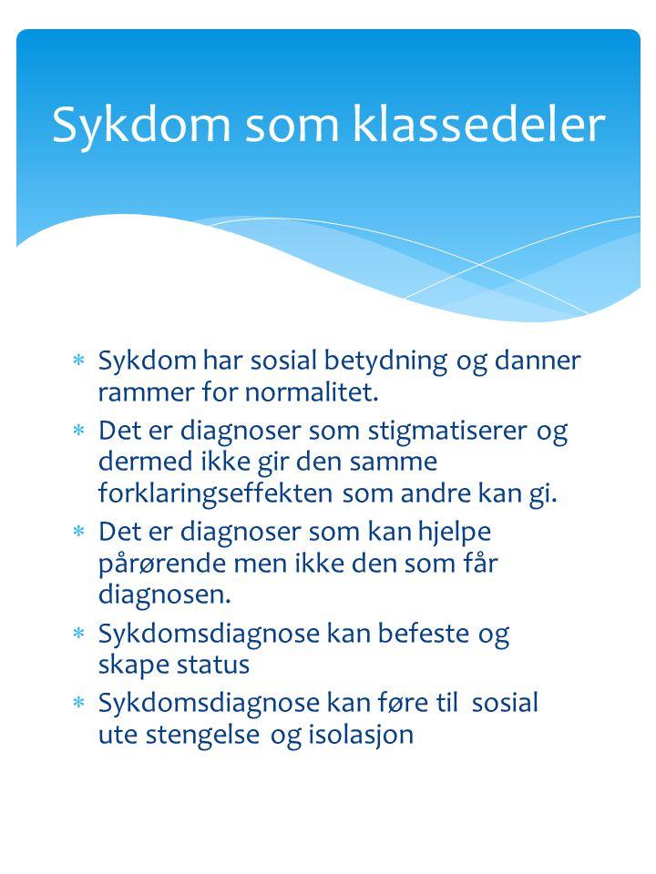  Sykdom har sosial betydning og danner rammer for normalitet.  Det er diagnoser som stigmatiserer og dermed ikke gir den samme forklaringseffekten s