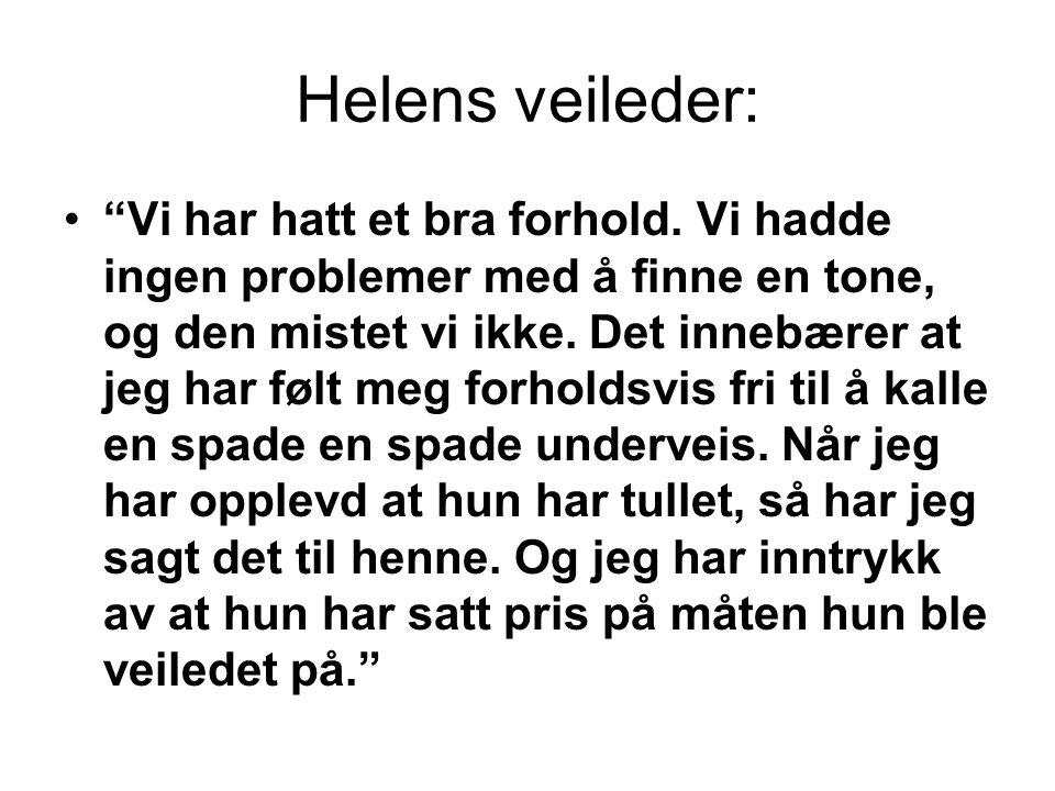 """Helens veileder: •""""Vi har hatt et bra forhold. Vi hadde ingen problemer med å finne en tone, og den mistet vi ikke. Det innebærer at jeg har følt meg"""