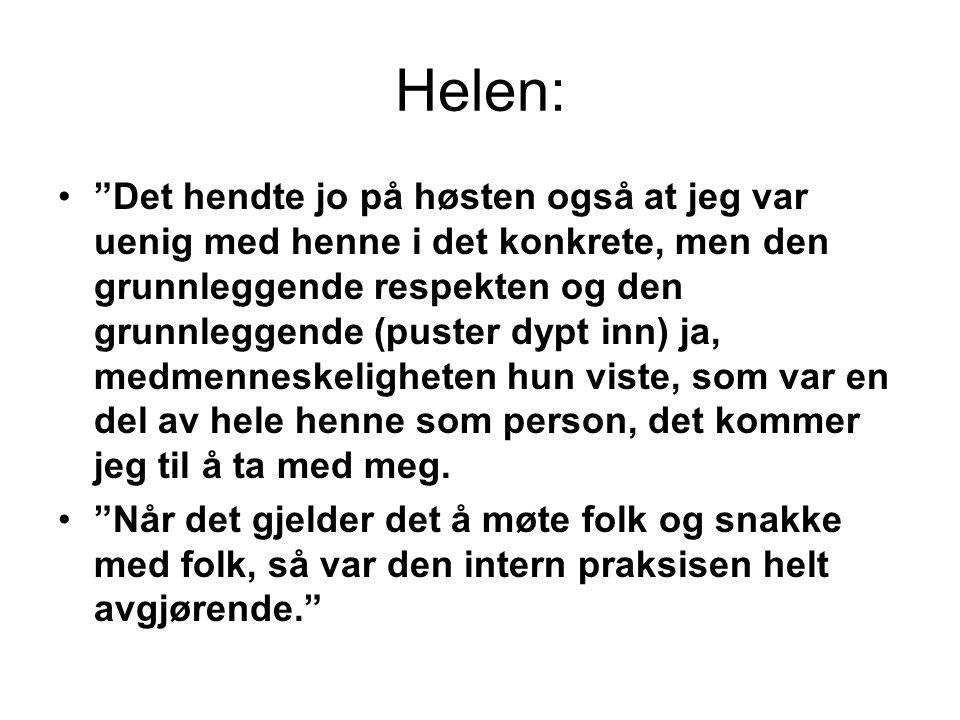 """Helen: •""""Det hendte jo på høsten også at jeg var uenig med henne i det konkrete, men den grunnleggende respekten og den grunnleggende (puster dypt inn"""