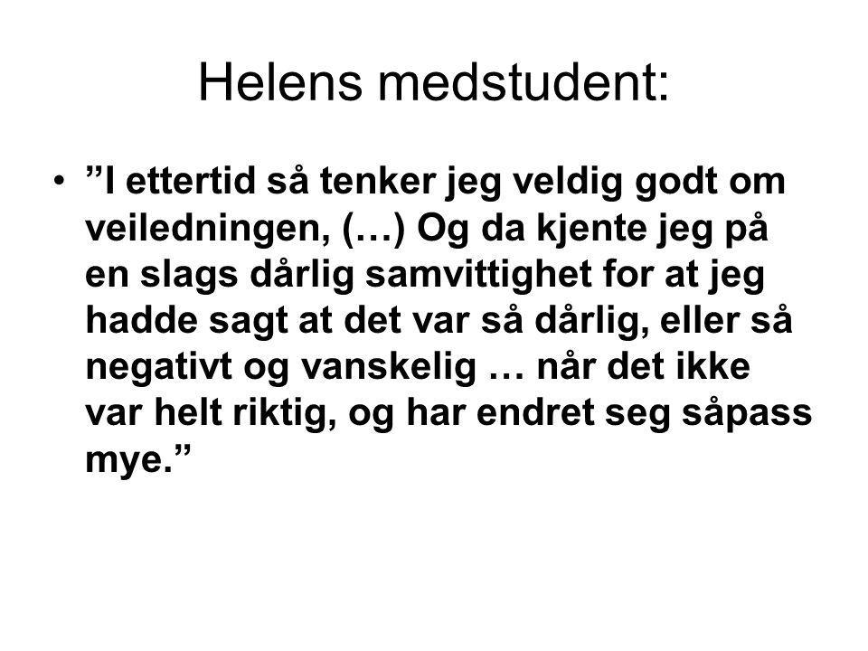 """Helens medstudent: •""""I ettertid så tenker jeg veldig godt om veiledningen, (…) Og da kjente jeg på en slags dårlig samvittighet for at jeg hadde sagt"""