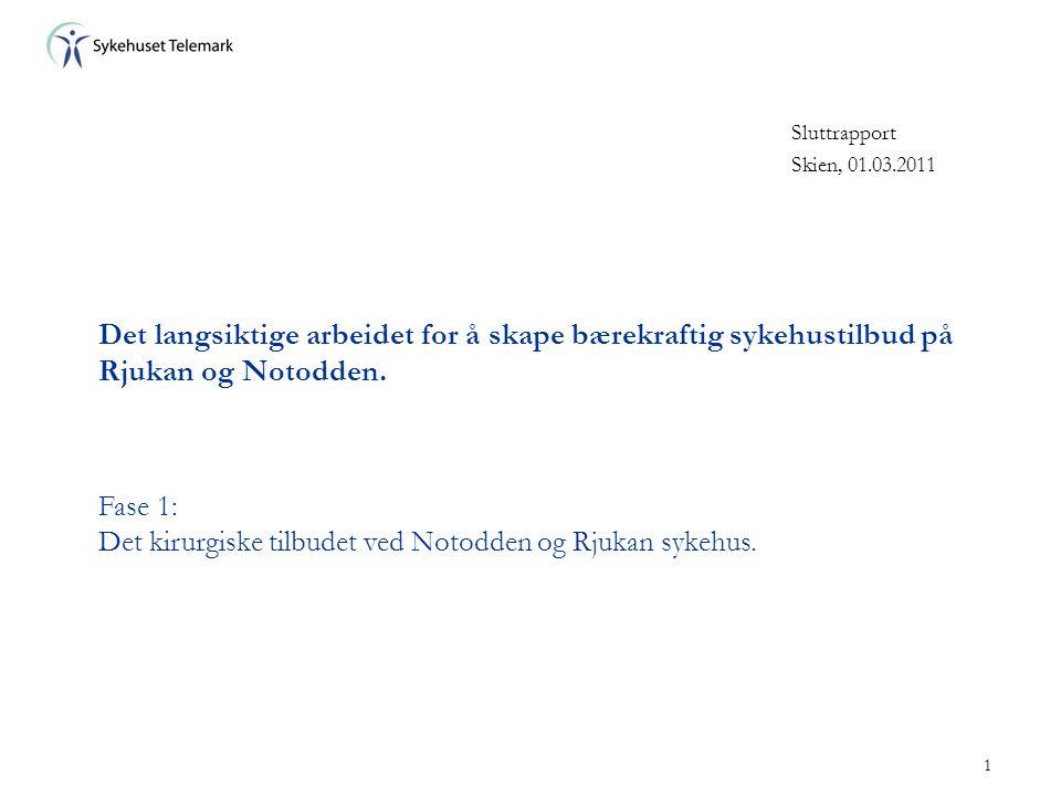 1 Det langsiktige arbeidet for å skape bærekraftig sykehustilbud på Rjukan og Notodden. Sluttrapport Skien, 01.03.2011 Fase 1: Det kirurgiske tilbudet
