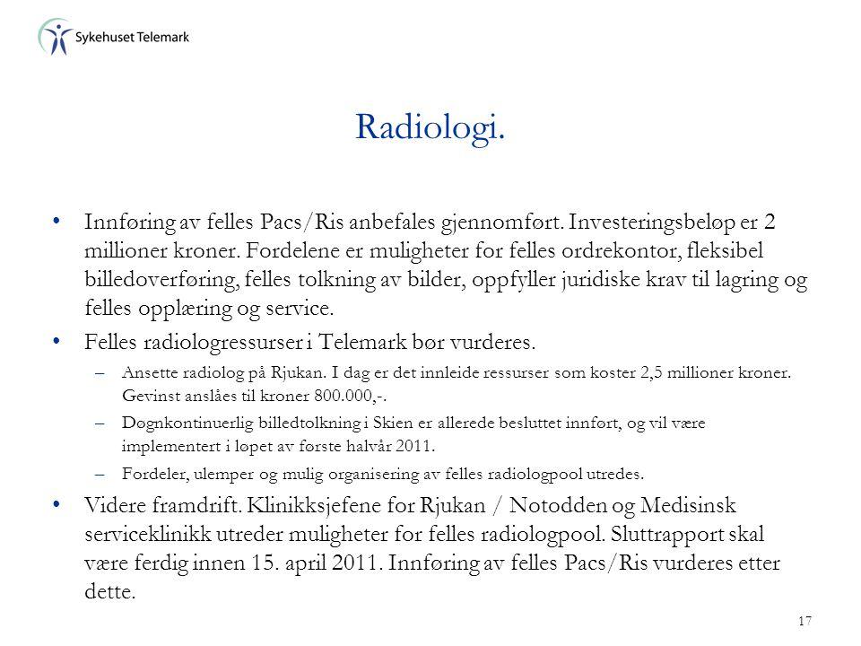 17 Radiologi. •Innføring av felles Pacs/Ris anbefales gjennomført. Investeringsbeløp er 2 millioner kroner. Fordelene er muligheter for felles ordreko